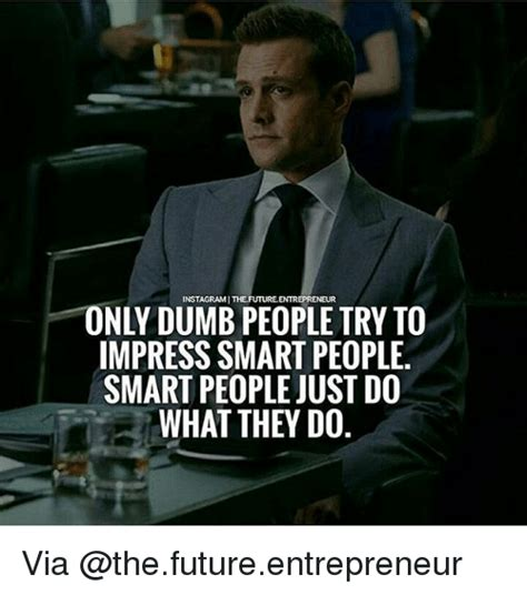 Stupid Men Meme - instagramithelfuturelentrepreneur only dumb people try to