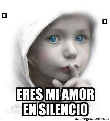 imagenes memes silencio meme personalizado eres mi amor en silencio 4301794