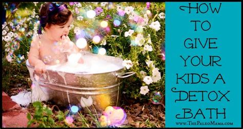 Toddler Detox Bath by How To Give Your A Detox Bath
