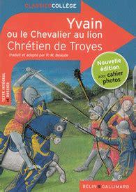 le chevalier au lion yvain ou le chevalier au lion classico coll 232 ge belin gallimard site gallimard