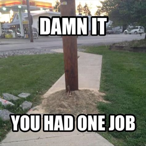 One Job Meme - you had one job you had one job know your meme
