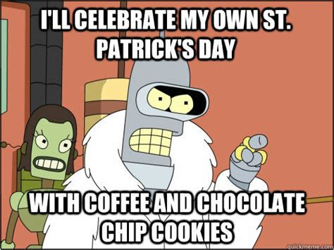 Meme Chip - i ll celebrate my own st patrick s day with coffee and