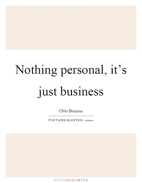 It S Just Business nothing personal it s just business picture quotes