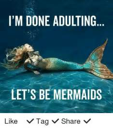 Mermaid Memes - 25 best memes about im done adulting im done adulting memes