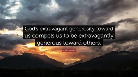 andy stanley quote gods extravagant generosity   compels    extravagantly