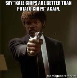 Pulp Fiction Meme - say quot kale chips are better than potato chips quot again