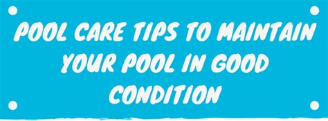 pool care tips pool care tips to maintain your pool in condition infographic