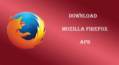 firefox apk mozilla firefox 60 0 apk for android version 2018