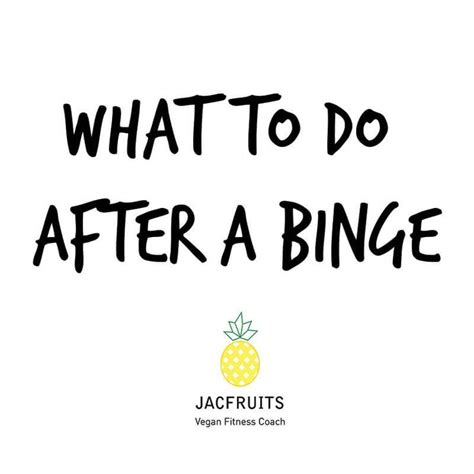 How Does It Take To Detox From Binge by What To Do After A Binge Vegan Nutrition