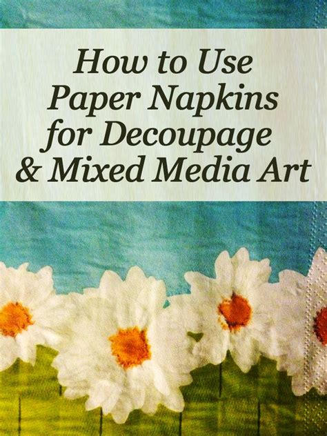 How To Decoupage With Paper Napkins - 1000 ideas about napkin decoupage on paper