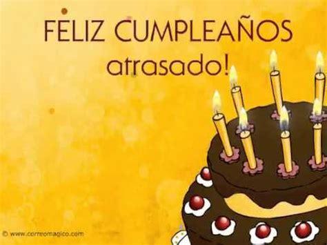 imagenes de feliz cumpleaños retrasado feliz cumplea 241 os atrasado felicidades youtube