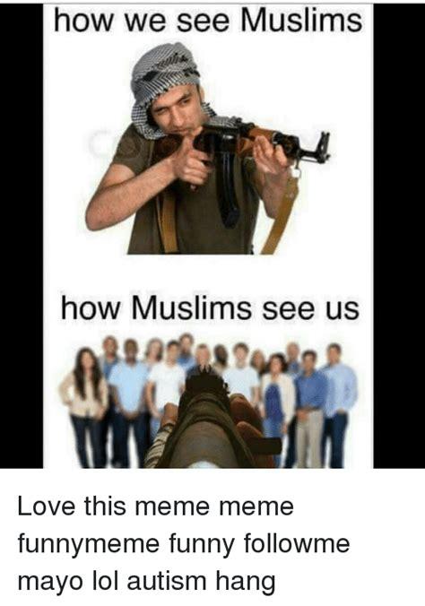How Meme - how we see muslims how muslim see us love this meme meme