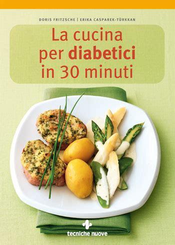 cucinare per diabetici la cucina per diabetici in 30 minuti cucina naturale