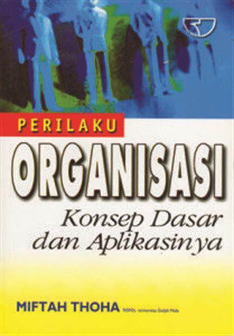 Perilaku Organisasi Konsep Dasar Dan Aplikasinya Buku Manajemen buku kepemimpinan dan perilaku organisasi penulis prof dr veithzal rivai m b a dan dr