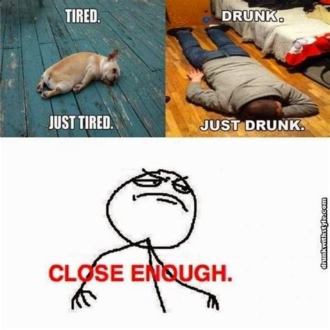 Exhausted Meme - tired just tired drunk just drunk funny close enough meme