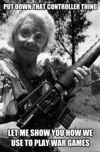 how to play war let me show you how we use to play war games put down that controller thing grandma gotta gun