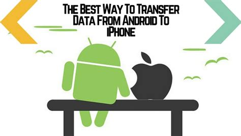 best way to on android the best way to transfer data from android to iphone