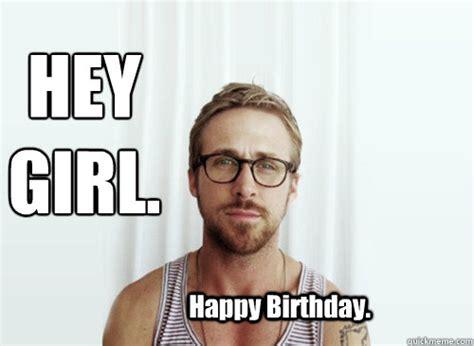 Ryan Gosling Birthday Memes - hey girl happy birthday hey girl ryan gosling