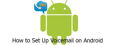 how to set up voicemail on android phone how to set up voicemail on android phone 28 images how to set up visual voicemail on a