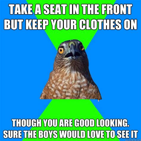 Take A Seat Meme - take a seat in the front but keep your clothes on though