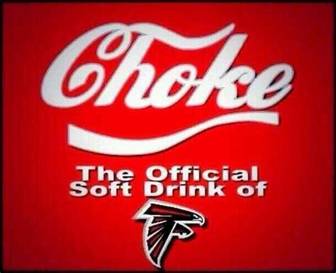 Falcons Memes - choke the official soft drink of atlanta falcons geaux
