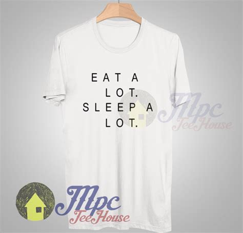 sleeping a lot eat a lot sleep a lot quote t shirt mpcteehouse