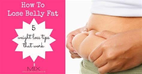 How To Shed Belly by How To Lose Belly 5 Weight Loss Tips That Work Mix