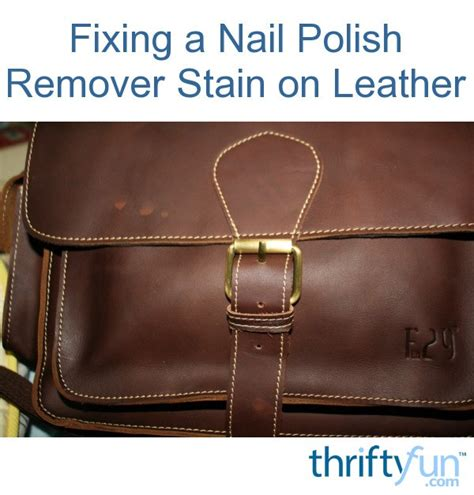 fixing nail remover stains on leather thriftyfun