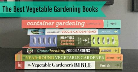 The Best Vegetable Gardening Books To Get You Growing Best Vegetable Gardening Books