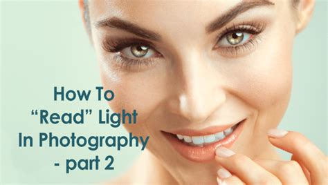 how to read a light how to read light in photography part 2 fstoppers