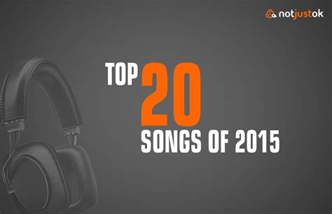 The 20 Songs That Would Be On The Soundtrack To My by Vote Notjustok Top 20 Songs Of 2015 Guruslodge