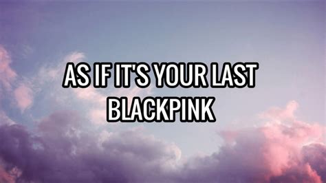 blackpink it s your last lyrics as if it s your last blackpink lyrics youtube