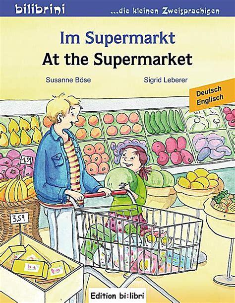 im supermarkt kinderbuch deutsch spanisch im supermarkt deutsch englisch buch bei weltbild de bestellen