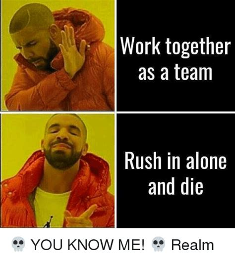 Together Alone Meme - work together as a team rush in alone and die you know