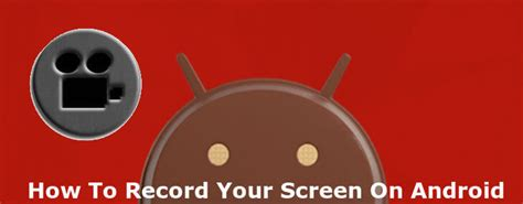 how to record android screen how to record the screen on android a complete guide