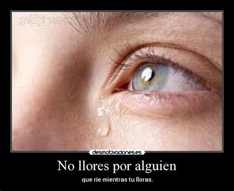 imagenes llorando de felicidad no llores por alguien desmotivaciones
