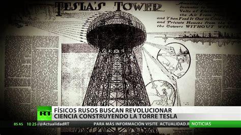 la torre tesla 8469745352 la m 237 tica torre tesla dos f 237 sicos rusos se proponen el desaf 237 o de construirla youtube