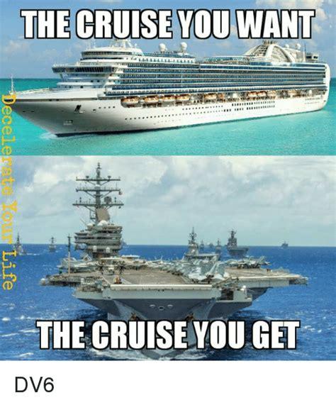 Cruise Meme - the cruise you want the cruise you get dv6 meme on sizzle