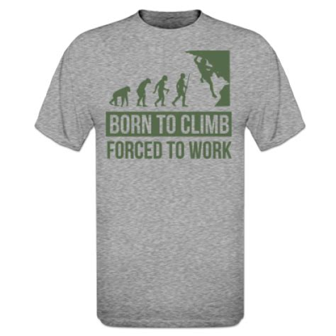 Tshirt Born To Clim born to climb forced to work t shirt