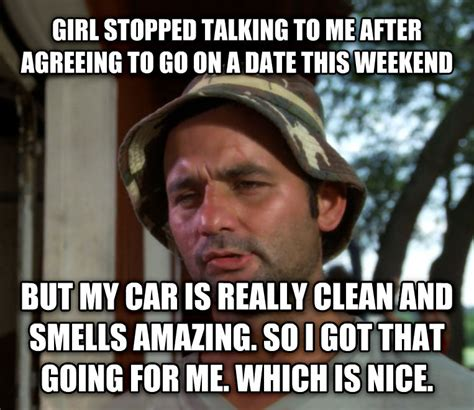 Nice Girl Meme - livememe com bill murray so i got that going for me