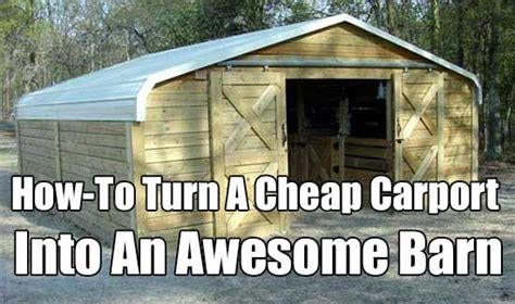 Build A Carport Cheap How To Turn A Cheap Carport Into An Awesome Barn Carports