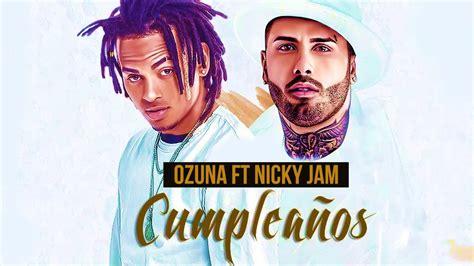 nicky jam ft ozuna descargar nicky jam ft ozuna cumplea 241 os preview