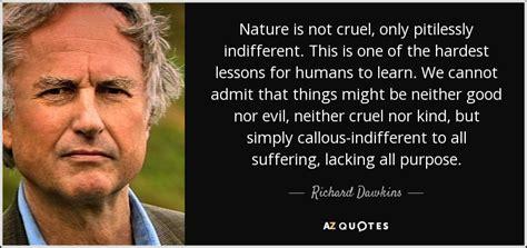 richard dawkins quotes richard dawkins quote nature is not cruel only