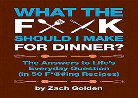 Pdf What Should Make Dinner Everyday by What The F Should I Make For Dinner The Answers To