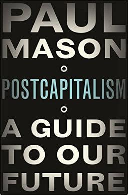 postcapitalism a guide to 0141975296 postcapitalism a guide to our future wikipedia