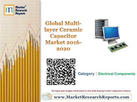 capacitor market global multi layer ceramic capacitor market 2016 2020