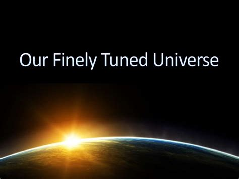 A Tuned Universe our finely tuned universe