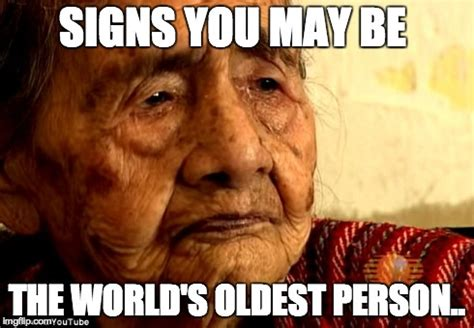 Oldest Memes - meme d from the headlines signs you are the oldest living person the interrobang