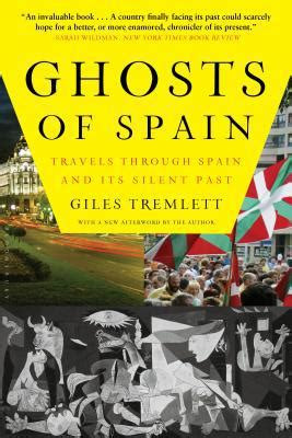 ghosts of spain travels through spain and its silent past by giles tremlett ghosts of spain travels through spain and its silent past by giles tremlett paperback