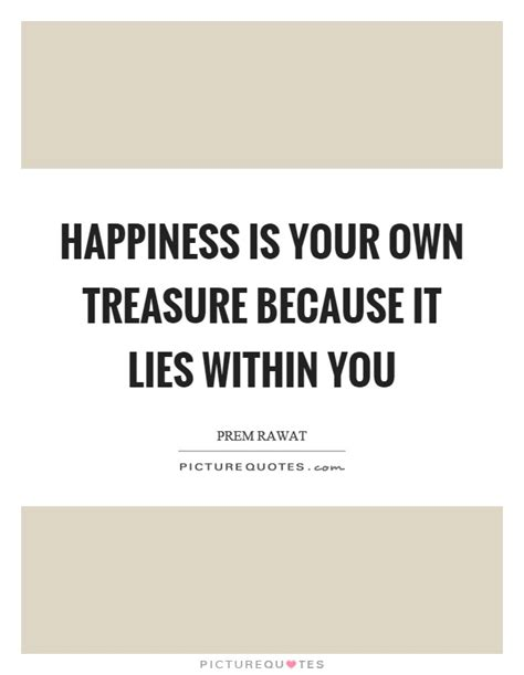Lies Within You by Happiness Is Your Own Treasure Because It Lies Within You